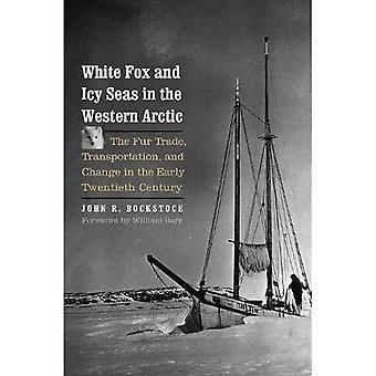 White Fox och iskalla hav i västra Arktis: den pälshandeln, transport och förändring i det tidiga nittonhundratalet (Lamar serien i västerländsk historia)