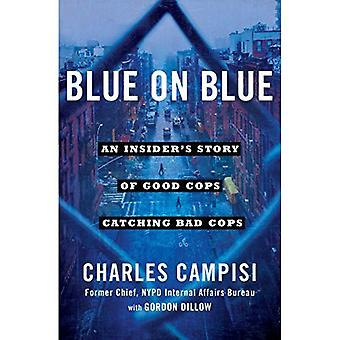 Blue on Blue: An Insider's� Story of Good Cops Catching Bad Cops