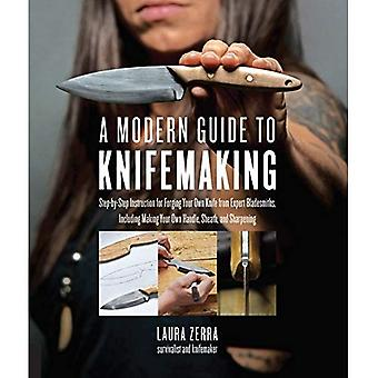 Un Guide moderne à coutellerie: instructions étape par étape pour forger votre propre couteau de bladesmiths experts, notamment en prenant votre propre poignée, gaine et affûtage