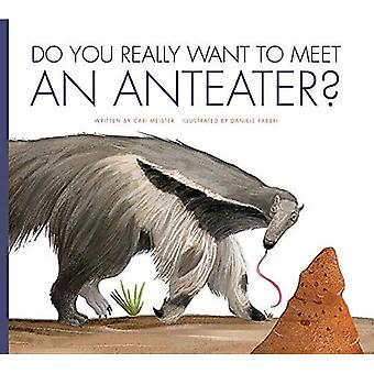 Do You Really Want to Meet an Anteater? (Do You Really Want to Meet?)