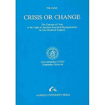 Crisis or Change: The Concept of Crisis in the Light of the Agrarian Strucutral Reorganization in Late Medieval...
