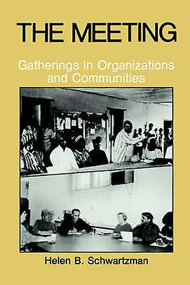 The Meeting  Gatherings in Organizations and Communities by Schwartzhomme & H.B.