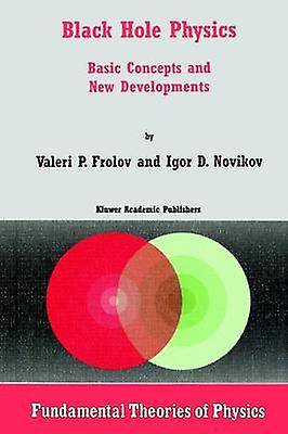 noir Hole Physics  Basic Concepts and New Developments by Frolov & V.