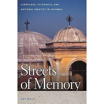 Streets of Memory Landscape Tolerance and National Identity in Istanbul by Mills & Amy