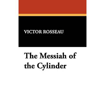 The Messiah of the Cylinder by Rosseau & Victor