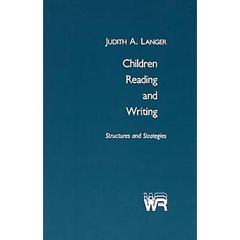 Children Reading and Writing Structures and Strategies by Langer & Judith A.