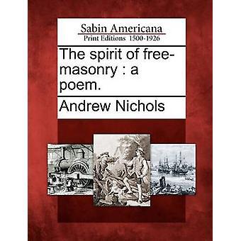 The spirit of freemasonry  a poem. by Nichols & Andrew