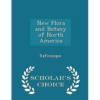 New Flora and Botany of North America  Scholars Choice Edition by Rafinesque