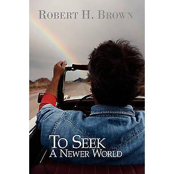 To Seek a Newer World by Brown & Robert H. & Jr.