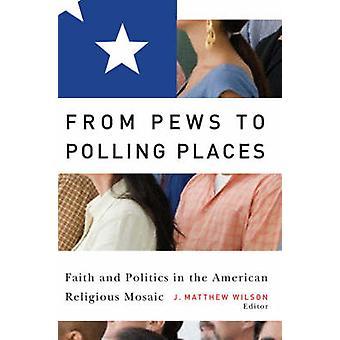Från bänkarna till röstningen platser tro och politik i den amerikanska religiösa mosaiken av Wilson & J. Matthew