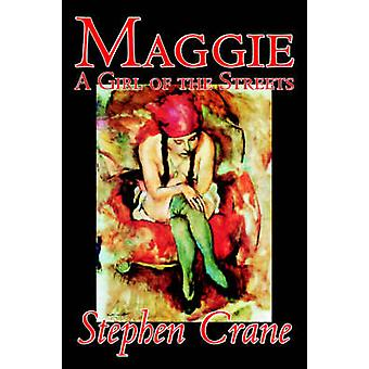 Maggie A Girl of the Streets by Stephen Crane Fiction Thrillers by Crane & Stephen
