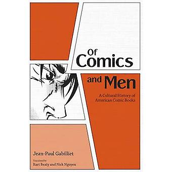 Of Comics and Men A Cultural History of American Comic Books by Gabilliet & JeanPaul