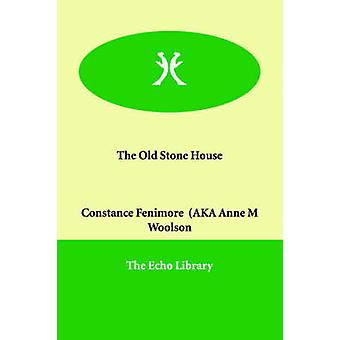 The Old Stone House by Woolson & Constance Fenimore AKA Anne M