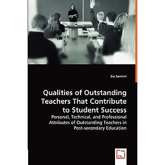 Qualities of Outstanding Teachers That Contribute to Student Success by Samimi & Sia
