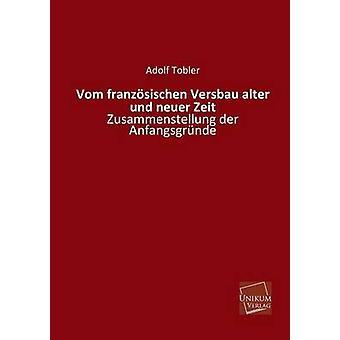 Vom Franzosischen Versbau Alter Und Neuer Zeit by Tobler & Adolf