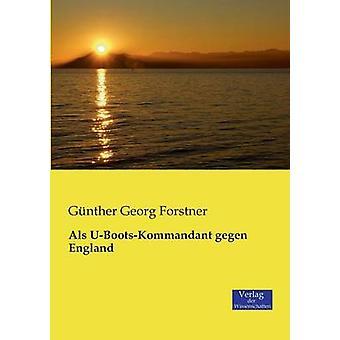 ALS UBootsKommandant Gegen England by Forstner & Gunther Georg