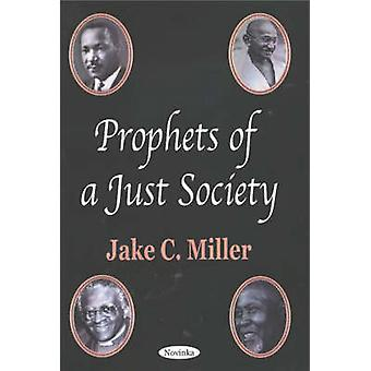 Prophets of a Just Society by Jake C. Miller - 9781590337332 Book