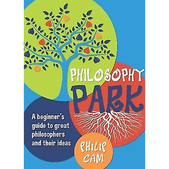 Philosophy Park - A Beginners Guideto Great Philosophy and Their Ideas