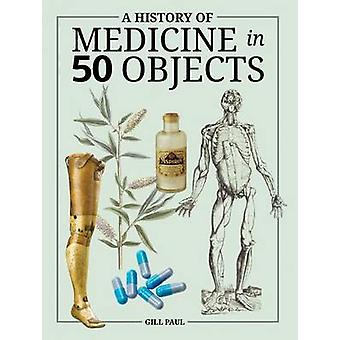 A History of Medicine in 50 Objects by Gill Paul - 9781770857186 Book