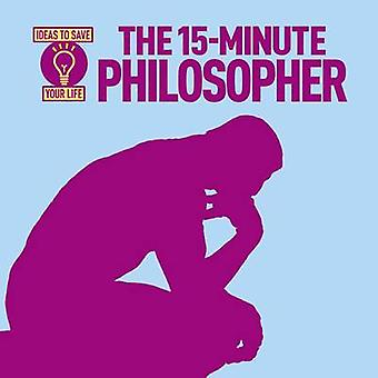 The 15-Minute Philosopher - Ideas to Save Your Life by Anne Rooney - 9
