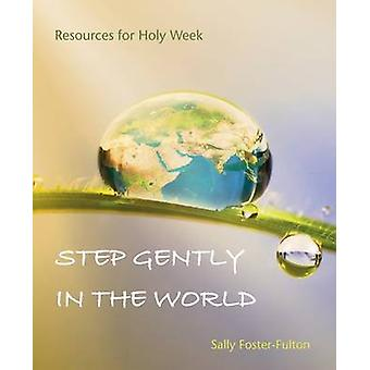 Step Gently in the World - Resources for Holy Week by Sally Foster-Ful