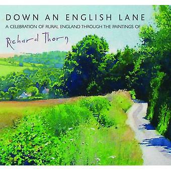 Down an English Lane - A Celebration of Rural England Through the Pain