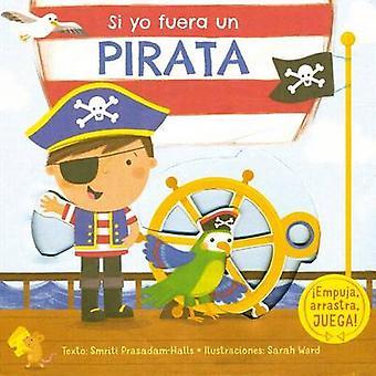 Si Yo Fuera Un Pirata by Smrti Prasadam - Sarah Ward - 9788416117956