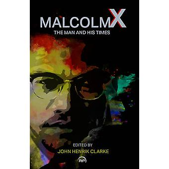 Malcolm X - The Man and His Times (New edition) by John Henrik Clarke