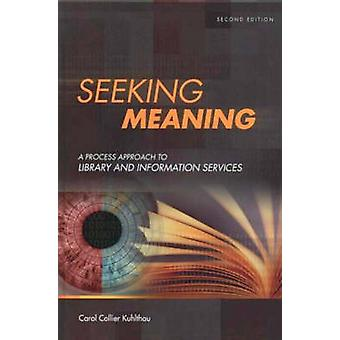 Seeking Meaning A Process Approach to Library and Information Services by Kuhlthau & Carol Collier