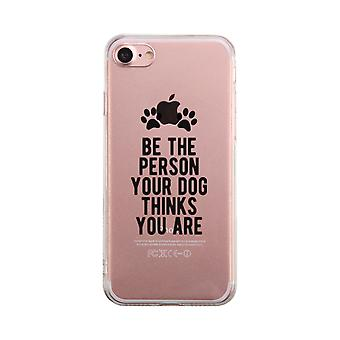 Be The Person Your Dog Thinks Transparent Case Cute Clear Phonecase