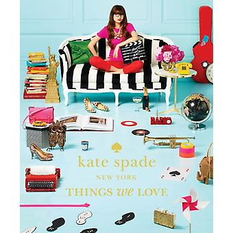 Kate Spade New York: Things We Love: Twenty Years of Inspiration Intriguing Bits and Other Curiosities (Hardcover) by Kate Spade New York