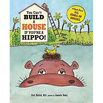 You Cant Build a House If Youre a Hippo by Fred Ehrlich & Amanda Haley