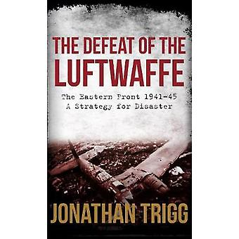 The Defeat of the Luftwaffe by Jonathan Trigg