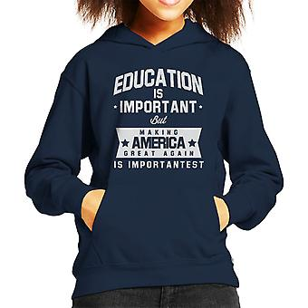 Education Is Important But Making America Great Again Is Importantest Kid's Hooded Sweatshirt