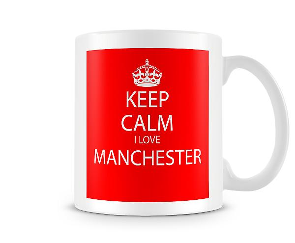 Keep Calm I Love Manchester Printed Mug