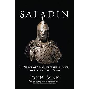 Saladin - sultanen som besegrade korsfararna och byggde en islamisk