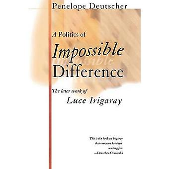 A Politics of Impossible Difference - The Later Work of Luce Irigaray