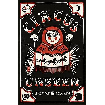 Circus of the Unseen by Joanne Owen - 9781471401145 Book
