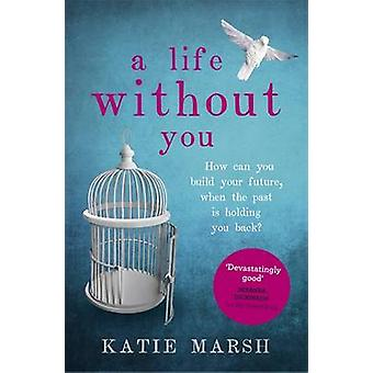 A Life Without You by Katie Marsh - 9781473613652 Book