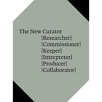 The New Curator - [Researcher] [Commissioner] [Keeper] [Interpreter] [