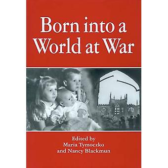 Born into a World at War (2nd Revised edition) by Maria Tymoczko - Na