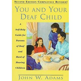 You and Your Deaf Child - A Self-help Guide for Parents of Deaf and Ha