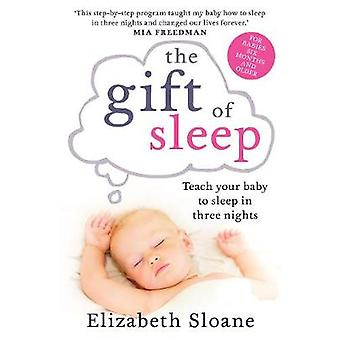The Gift of Sleep - Teach Your Baby to Sleep in Three Nights by Elizab