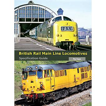 British Rail Main Line Locomotives Specification Guide by Pip Dunn -