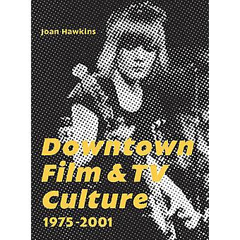 Downtown Film and TV Culture 1975-2001 by Joan Hawkins - 978178320422