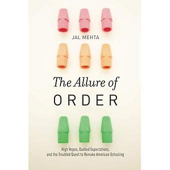 The Allure of Order: High Hopes, Dashed Expectations, and the Troubled Quest to Remake American Schooling (Studies...