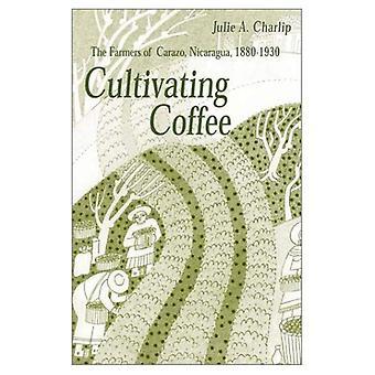Odla kaffe: Jordbrukarna i Carazo, Nicaragua, 1880-1930 (forskning i internationella studier-serien)