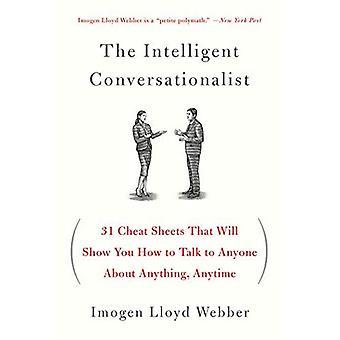 El conversador inteligente: 31 Cheat hojas que le mostrará cómo hablarle a alguien sobre cualquier cosa, en cualquier momento
