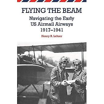 Flying the Beam: Navigating the Early US Airmail Airways, 1917-1941