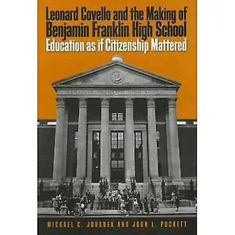 Leonard Covello and the Making of Benjamin Franklin High School: Education as If Citizenship Mattered